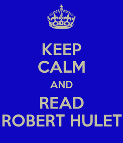 Poster: KEEP CALM AND READ ROBERT HULET