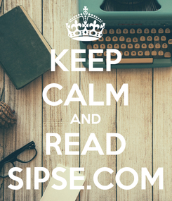 Poster: KEEP CALM AND READ SIPSE.COM