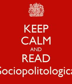 Poster: KEEP CALM AND READ Sociopolitologica