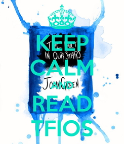 Poster: KEEP CALM AND READ TFIOS