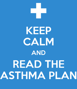 Poster: KEEP CALM AND READ THE ASTHMA PLAN