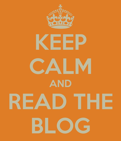 Poster: KEEP CALM AND READ THE BLOG