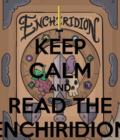 Poster: KEEP CALM AND READ THE ENCHIRIDION