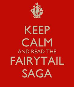 Poster: KEEP CALM AND READ THE FAIRYTAIL SAGA
