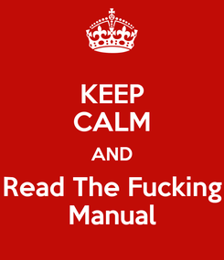 Poster: KEEP CALM AND Read The Fucking Manual