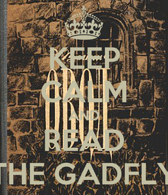 Poster: KEEP CALM AND READ THE GADFLY