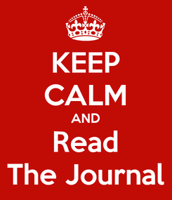Poster: KEEP CALM AND Read The Journal