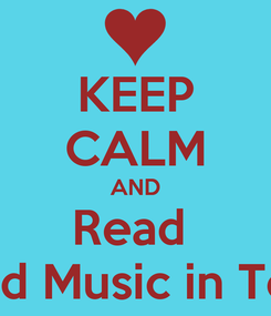 Poster: KEEP CALM AND Read  The Love and Music in Texas Series!