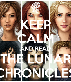 Poster: KEEP CALM AND READ THE LUNAR CHRONICLES