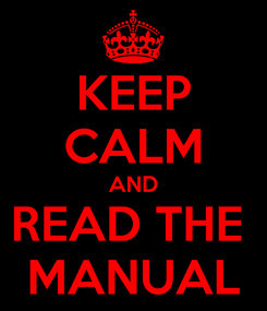 Poster: KEEP CALM AND READ THE  MANUAL
