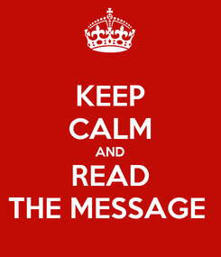 Poster: KEEP CALM AND READ THE MESSAGE