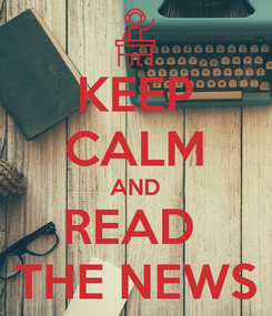 Poster: KEEP CALM AND READ  THE NEWS