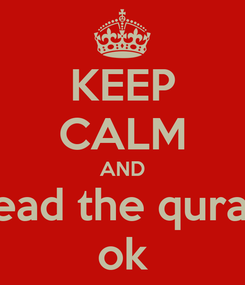 Poster: KEEP CALM AND read the quran ok