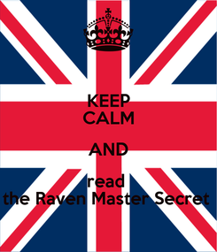 Poster: KEEP CALM AND read  the Raven Master Secret