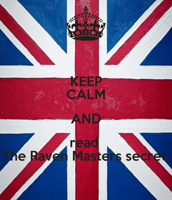 Poster: KEEP CALM AND read  The Raven Masters secret