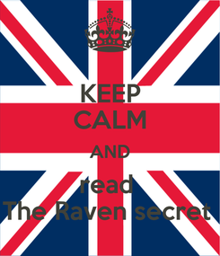 Poster: KEEP CALM AND read  The Raven secret