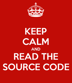 Poster: KEEP CALM AND READ THE SOURCE CODE