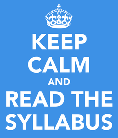 Poster: KEEP CALM AND READ THE SYLLABUS