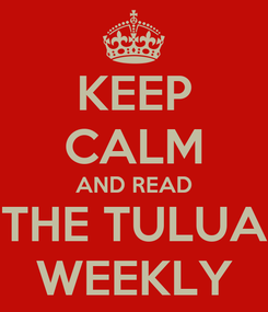 Poster: KEEP CALM AND READ THE TULUA WEEKLY