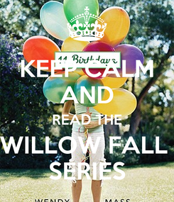 Poster: KEEP CALM AND READ THE WILLOW FALL  SERIES