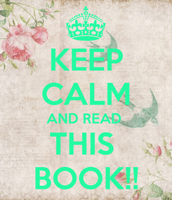 Poster: KEEP CALM AND READ  THIS  BOOK!!