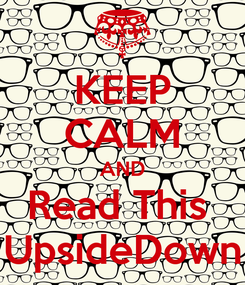 Poster: KEEP CALM AND Read This  UpsideDown