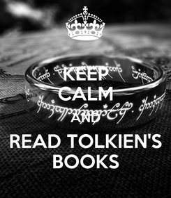 Poster: KEEP CALM AND READ TOLKIEN'S BOOKS