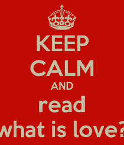 Poster: KEEP CALM AND read what is love?