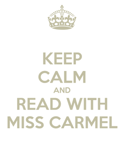 Poster: KEEP CALM AND READ WITH MISS CARMEL
