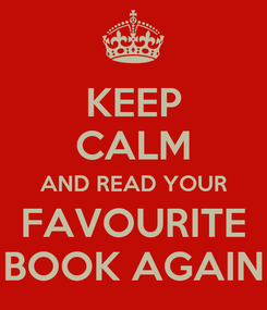 Poster: KEEP CALM AND READ YOUR FAVOURITE BOOK AGAIN