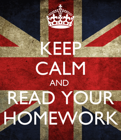 Poster: KEEP CALM AND  READ YOUR HOMEWORK