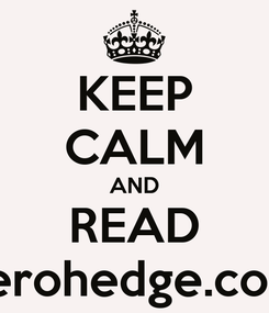 Poster: KEEP CALM AND READ zerohedge.com