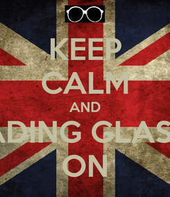 Poster: KEEP CALM AND READING GLASSES ON