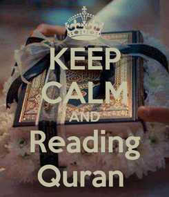Poster: KEEP CALM AND Reading Quran