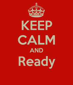 Poster: KEEP CALM AND Ready