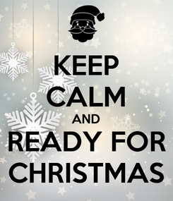 Poster: KEEP CALM AND READY FOR CHRISTMAS