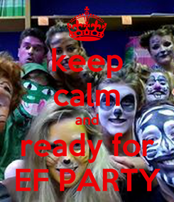 Poster: keep calm and ready for EF PARTY