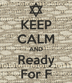 Poster: KEEP CALM AND Ready For F