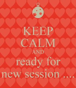 Poster: KEEP CALM AND ready for new session ....