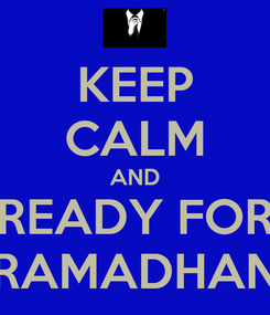 Poster: KEEP CALM AND READY FOR RAMADHAN