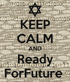 Poster: KEEP CALM AND Ready ForFuture