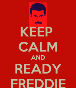 Poster: KEEP  CALM AND READY FREDDIE