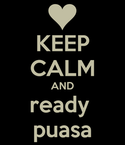 Poster: KEEP CALM AND ready  puasa