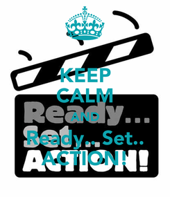 Poster: KEEP CALM AND Ready.. Set.. ACTION!