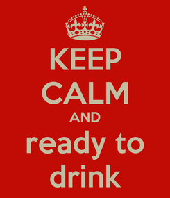 Poster: KEEP CALM AND ready to drink