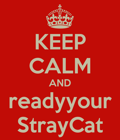 Poster: KEEP CALM AND readyyour StrayCat