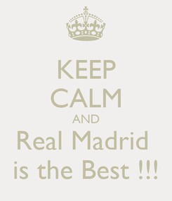 Poster: KEEP CALM AND Real Madrid  is the Best !!!