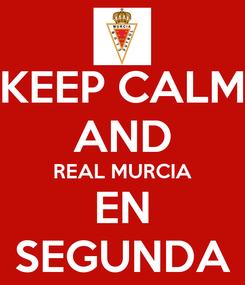 Poster: KEEP CALM AND REAL MURCIA EN SEGUNDA
