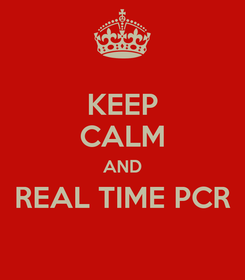 Poster: KEEP CALM AND REAL TIME PCR