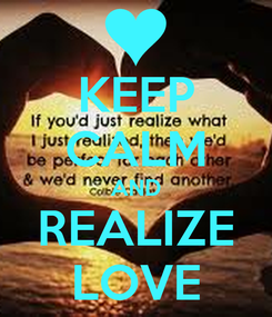 Poster: KEEP CALM AND REALIZE LOVE